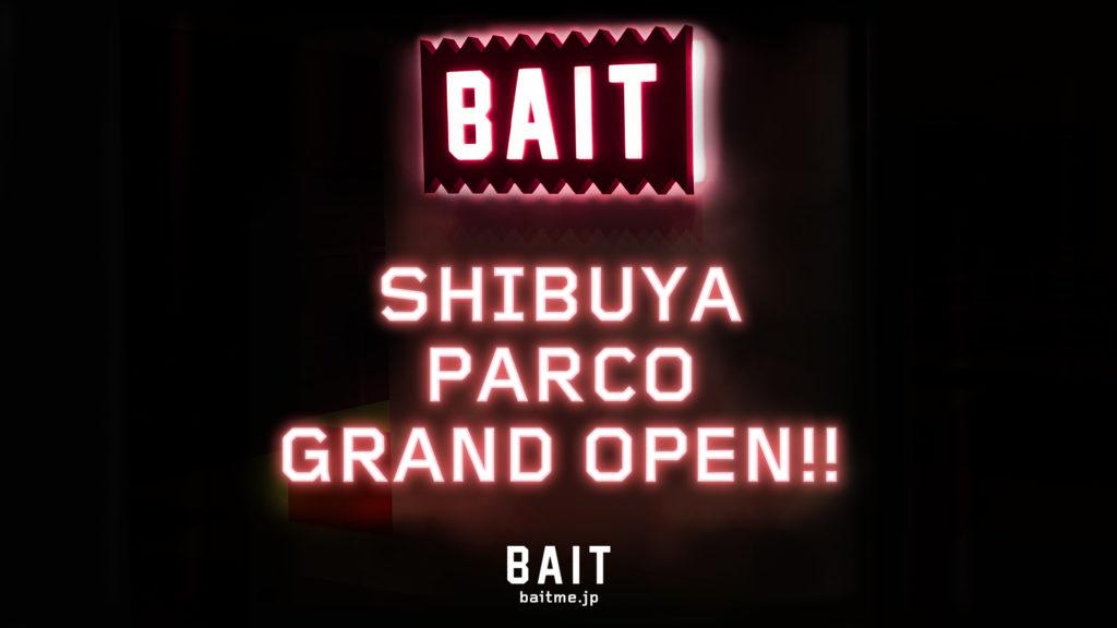 2019年11月22日(金)BAIT 渋谷 PARCO 店グランドオープン