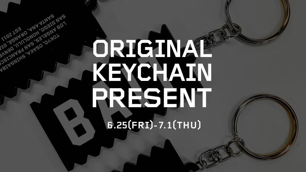 【BAIT ORIGINAL KEYCHAIN PRESENT】6/25(FRI)~7/1(THU)