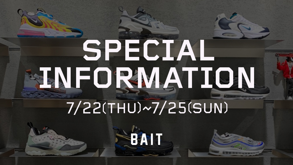 【BAIT SPECIAL INFORMATION at BAITME.JP ONLINESTORE】7/22(THU)~7/25(SUN)
